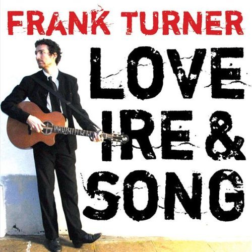 Frank Turner � �Love, ire and song�